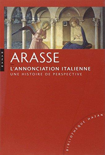 L'Annonciation italienne Nouvelle édition: Une histoire de perspective ~ Daniel Arasse