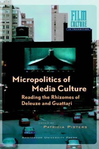 Micropolitics of Media Culture: Reading the Rhizomes of Deleuze and Guattari (Film Culture in Transition) pdf epub