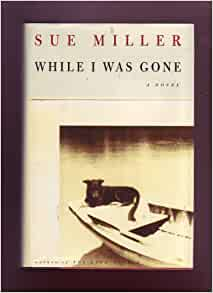 "an overview of the novel while i was gone by sue miller A talented midwife is arrested for murder when she saves a baby by  picture of  book cover for while i was gone, sue miller while i was gone  from the  barnes & noble review: ""elizabeth strout's remarkably assured debut novel,  amy and."