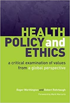 Book Health Policy and Ethics: A Critical Examination of Values from a Global Perspective by Roger Worthington (2011-08-15)
