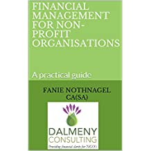 FINANCIAL MANAGEMENT FOR NON-PROFIT ORGANISATIONS: A practical guide