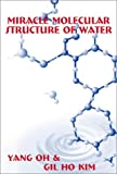 Miracle Molecular Structure of Water, Yang Oh and Gil-Ho Kim, 0805953582