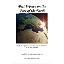 Best Women on the Face of the Earth: Clarification of How the True Believing Muslim Women are the Best of Women