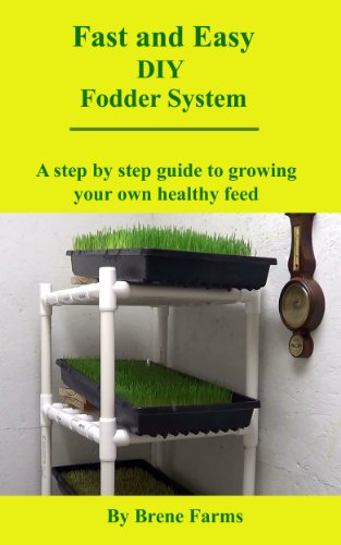 Fast and Easy DIY Fodder System: A step by step guide to growing your own healthy - Bd System