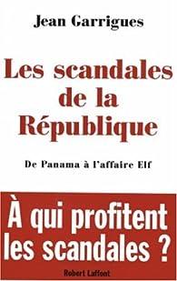 Les scandales de la République par Jean Garrigues