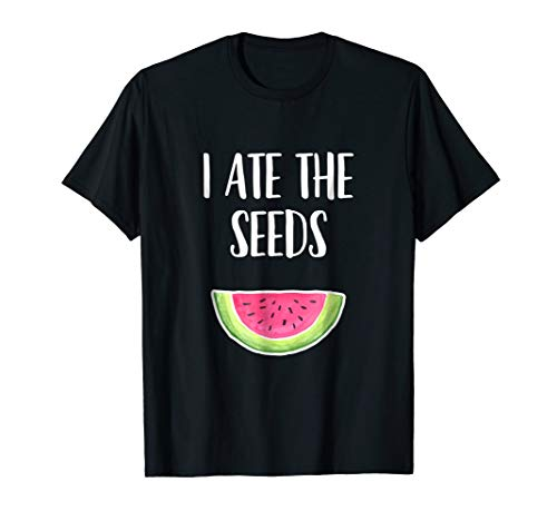 (I Ate The Seeds - Funny Watermelon Pregnancy Quote T-Shirt)
