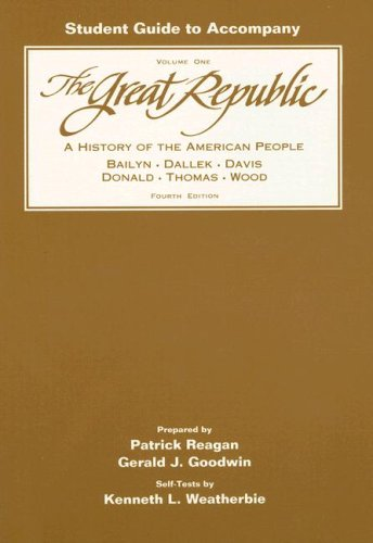 Study Guide, Volume 1 for Bailyn/Dallek/Davis/Donald/Thomas/Wood's The Great Republic: A History of the American People,