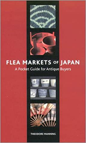 Flea Markets Of Japan A Pocket Guide For Antique Buyers Theodore