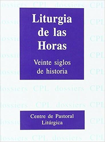 Liturgia de las Horas: 20 siglos de historia: 36 Dossiers CPL: Amazon.es: Aldazabal Larrañaga, Jose: Libros