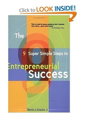 9 Super Simple Steps to Entrepreneurial Success Martin J. Grunder Jr.