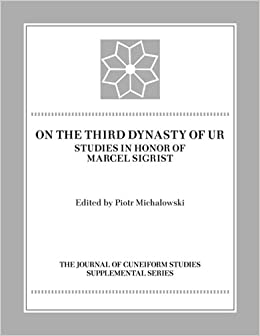 On the Third Dynasty of Ur: Studies in Honor of Marcel Sigrist (JCS SUPPLEMENT SERIES)
