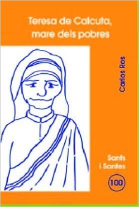 Descargar libros electrónicos en pdf gratis para ipad Teresa de Calcuta, mare dels pobres (SANTS I SANTES) in Spanish ePub 8474679982