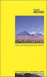 Désirs d'Ailleurs : Essai d'anthropologie des voyages par Franck Michel