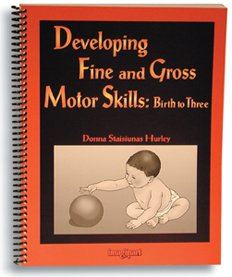 Developing Fine And Gross Motor Skills: Birth To Three Developing Fine Motor Skills