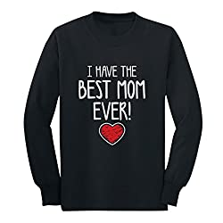 I Have The BEST MOM EVER! Mother's Day Gift Cute Unisex Long sleeve kids T-Shirt Small Black