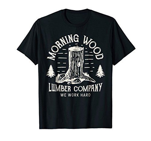 Morning Wood T shirt Lumber Company Funny Camping Carpenter for sale  Delivered anywhere in USA