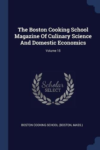 The Boston Cooking School Magazine Of Culinary Science And Domestic Economics; Volume 15
