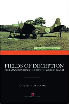 Fields of Deception: Britain's Bombing Decoys of World War II (Monuments of War)
