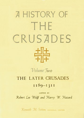 A History of the Crusades, Volume II: The Later Crusades, 1189-1311 (History of the Crusades (University of Wisconsin Press))