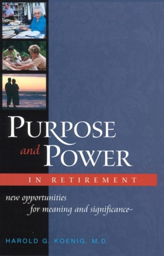 Purpose And Power In Retirement (HB): New Opportunities for Meaning and Significance