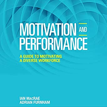 Motivation and Performance: A Guide to Motivating a Diverse