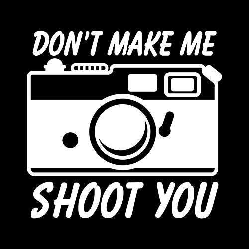 Don't Make Me Shoot You Camera Photography Vinyl Decal Sticker   Cars Trucks Vans SUVs Walls Cups Laptops   5 Inch   White   KCD2681