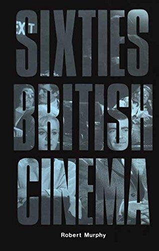 Sixties British Cinema (The History of British Film)