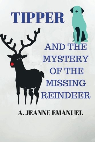 Tipper and the Mystery of the Missing Reindeer (Tipper Books) (Volume 3)