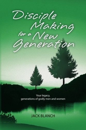 Download Disciple Making for a New Generation: Your legacy, generations of godly men and women PDF