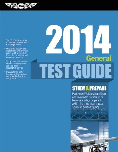 General Test Guide 2014: The Fast-Track to Study for and Pass the FAA Aviation Maintenance Technician (AMT) General Know