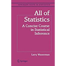 All of Statistics: A Concise Course in Statistical Inference (Springer Texts in Statistics)