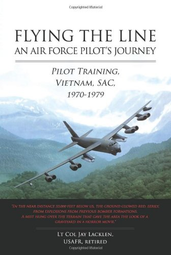 Flying Lines - Flying the Line, An Air Force Pilot's Journey: Pilot Training, Vietnam, SAC, 1970-1979