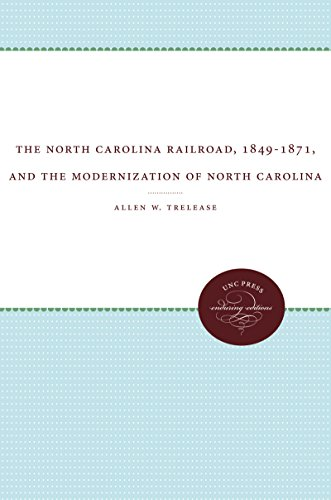 The North Carolina Railroad, 1849-1871, and the Modernization of North Carolina