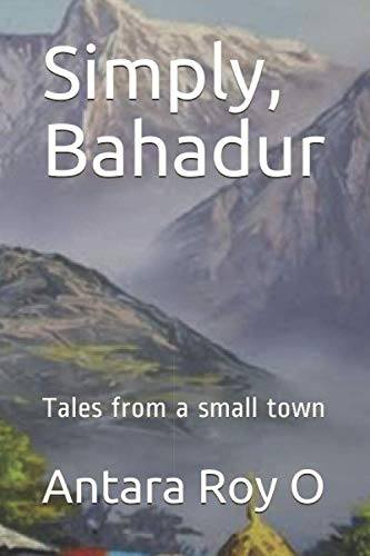 - Simply, Bahadur: Tales from a small town