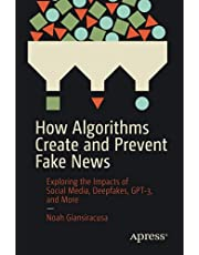 How Algorithms Create and Prevent Fake News: Exploring the Impacts of Social Media, Deepfakes, GPT-3, and More