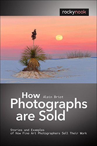 How Photographs are Sold: Stories and Examples of How Fine Art Photographers Sell Their Work by Briot, Alain (2014) Paperback