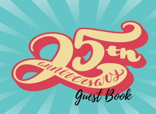 Guest Book: 25th, Silver Twenty Five, Event, Wedding, Birthday, Anniversary. Party Guest Book. Free Layout. Use As You Wish For Names & Addresses, ... Wishes, Comments, Predictions. (Guests)