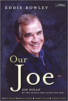 Our Joe: Joe Dolan by the People who Knew him Best by Eddie Rowley (2010-10-11)
