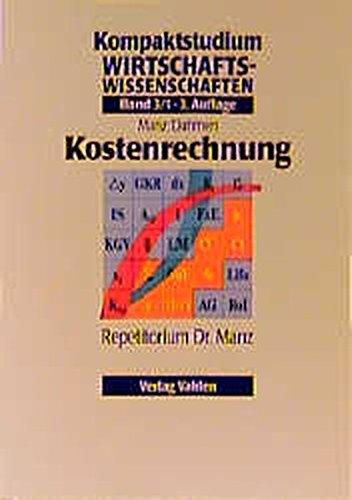 Kompaktstudium Wirtschaftswissenschaften, Bd.3/1, Kostenrechnung (Kompaktstudium Wirtschaftswissenschaften / Repetitorium Dr. Manz)