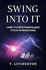 Packed with over thirty-five charts, Swing Into IT: A Simple System For Trading Pullbacks to the 50-Day Moving Average, lays out an easy to follow yet effective strategy for successful swing trading. Detailing the technical indicators and mon...
