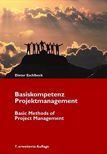 Basiskompetenz Projektmanagement: Leicht verständliche Einführung in die Grundlagen des Projektmanagements