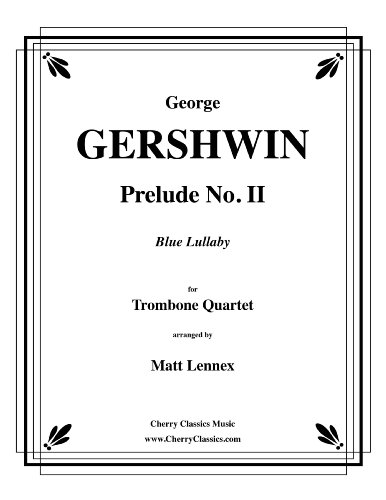 Prelude No. II Blue Lullaby for Trombone Quartet by George Gershwin, arranged by Matt Lennex
