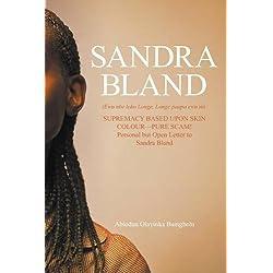 Sandra Bland (Ewu nbe loko Longe, Longe paapa ewu ni): SUPREMACY BASED UPON SKIN COLOUR-PURE SCAM! Personal but Open Letter to Sandra Bland
