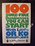 100 sure-fire businesses you can start with little or no investment: The opportunity guide to starting part-time businesses and building financial independence