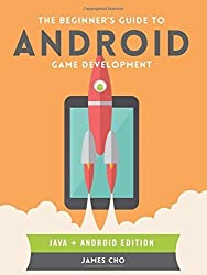 The Beginner's Guide to Android Game Development by Cho, James S. (2014) Paperback