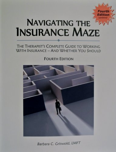 Download Navigating the Insurance Maze: The Therapist's Complete Guide to Working With Insurance (FOURTH EDITION, 2013) Pdf