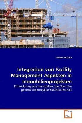 Integration von Facility Management Aspekten in Immobilienprojekten: Entwicklung von Immobilien, die über den ganzen Lebenszyklus funktionierende