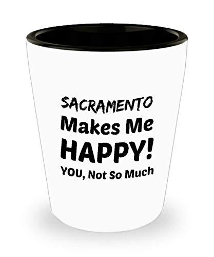 SACRAMENTO Shot Glass - Sacramento Makes Me Happy - You Not So Much]()