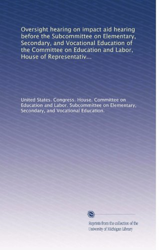 Oversight hearing on impact aid hearing before the Subcommittee on Elementary, Secondary, and Vocational Education of the Committee on Education and ... first session, hearing held in Washington,...
