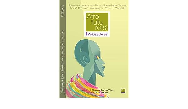 Amazon.com: Afrofuturo(s) (Spanish Edition) eBook: Varios Autores, Suleiman Agbonkhianmen Buhari, Sheree Renée Thomas, Ivor W. Hartmann, Zak Waweru, ...